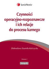 Czynności operacyjno-rozpoznawcze i ich relacje do procesu karnego